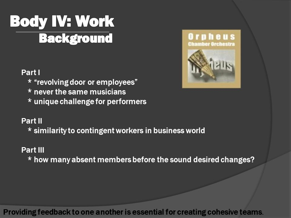 Part I * revolving door or employees * never the same musicians * unique challenge for performers Part II * similarity to contingent workers in business world Part III * how many absent members before the sound desired changes.