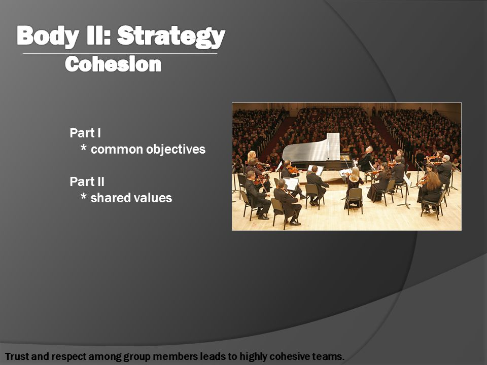 Part I * common objectives Part II * shared values Trust and respect among group members leads to highly cohesive teams.