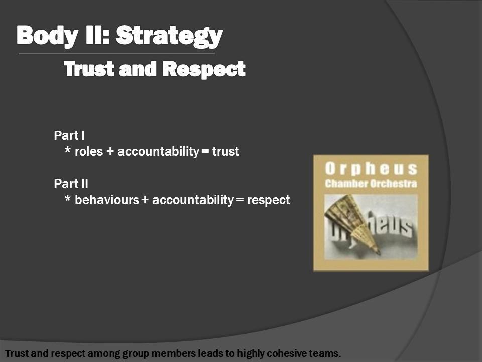 Part I * roles + accountability = trust Part II * behaviours + accountability = respect Trust and respect among group members leads to highly cohesive teams.
