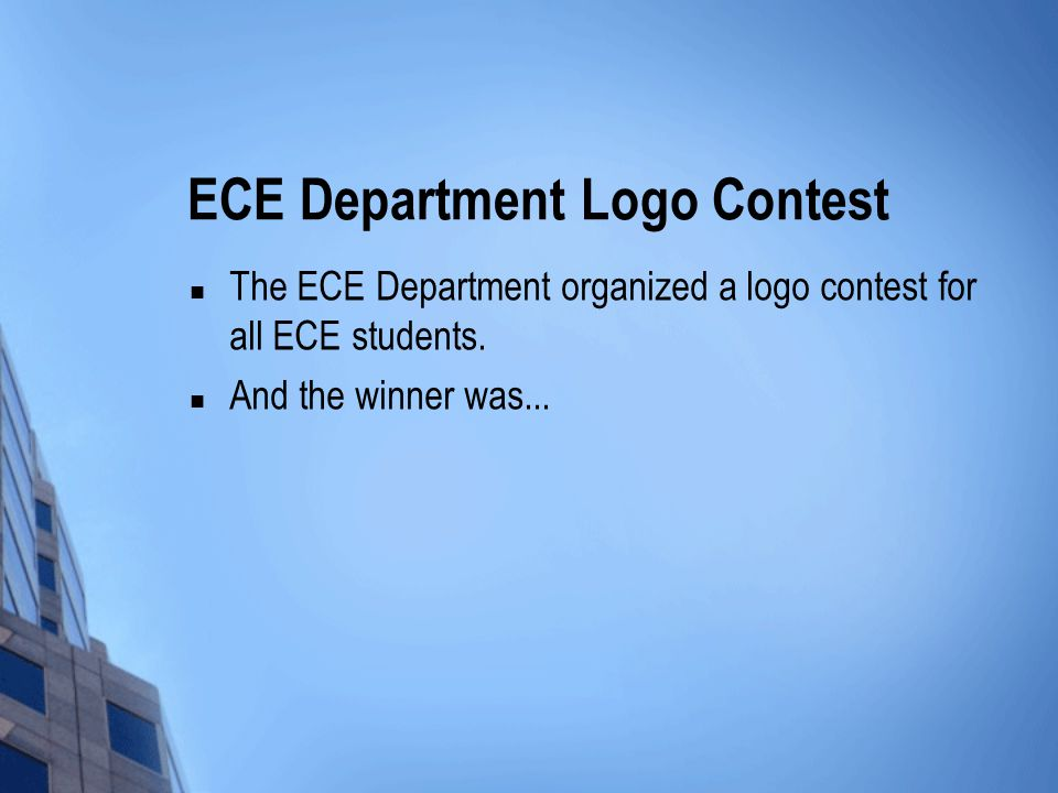 ECE Department Logo Contest The ECE Department organized a logo contest for all ECE students.