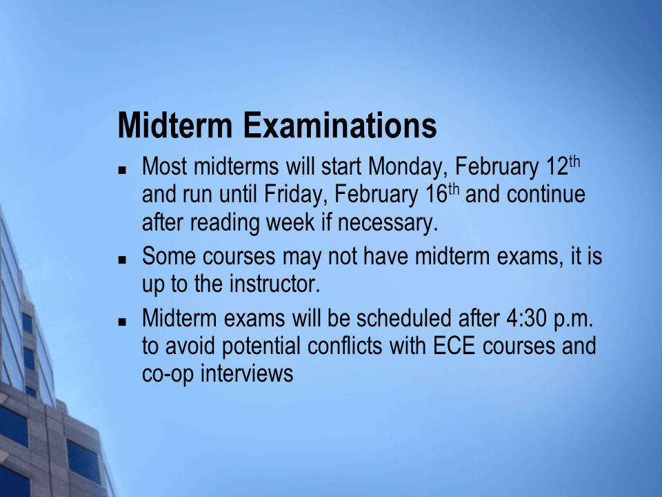 Midterm Examinations Most midterms will start Monday, February 12 th and run until Friday, February 16 th and continue after reading week if necessary.