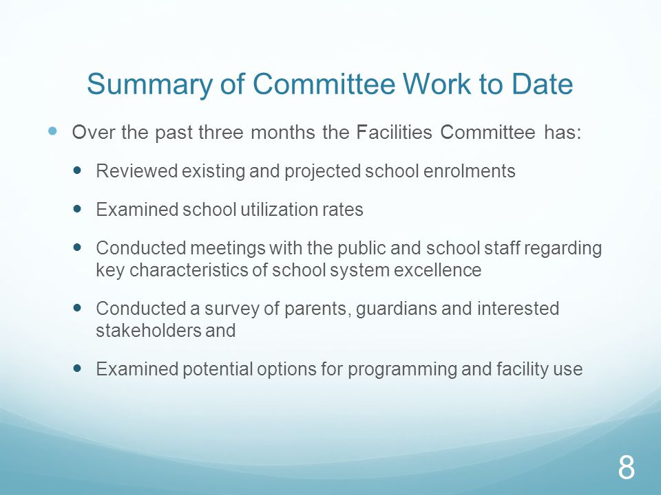 Summary of Committee Work to Date Over the past three months the Facilities Committee has: Reviewed existing and projected school enrolments Examined school utilization rates Conducted meetings with the public and school staff regarding key characteristics of school system excellence Conducted a survey of parents, guardians and interested stakeholders and Examined potential options for programming and facility use 8