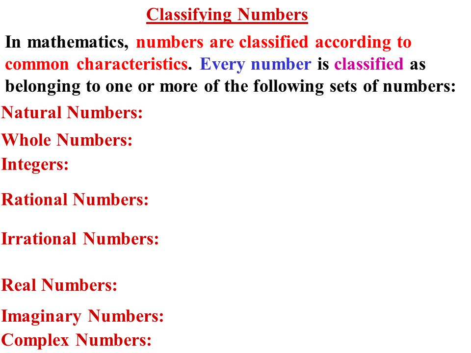 In mathematics, numbers are classified according to common characteristics.