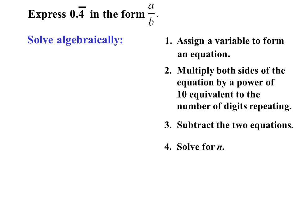 Solve algebraically: Express 0.4 in the form 1. Assign a variable to form an equation.