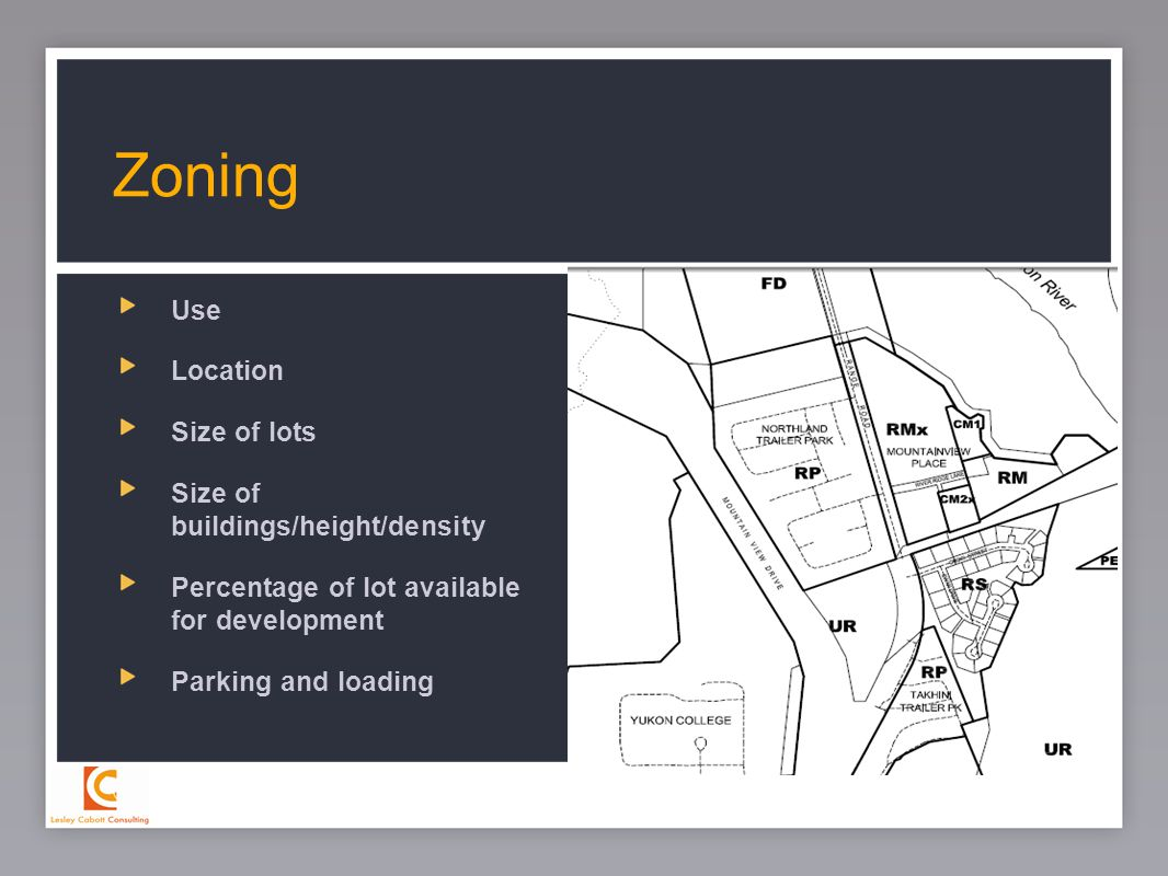 16 Use Location Size of lots Size of buildings/height/density Percentage of lot available for development Parking and loading Zoning