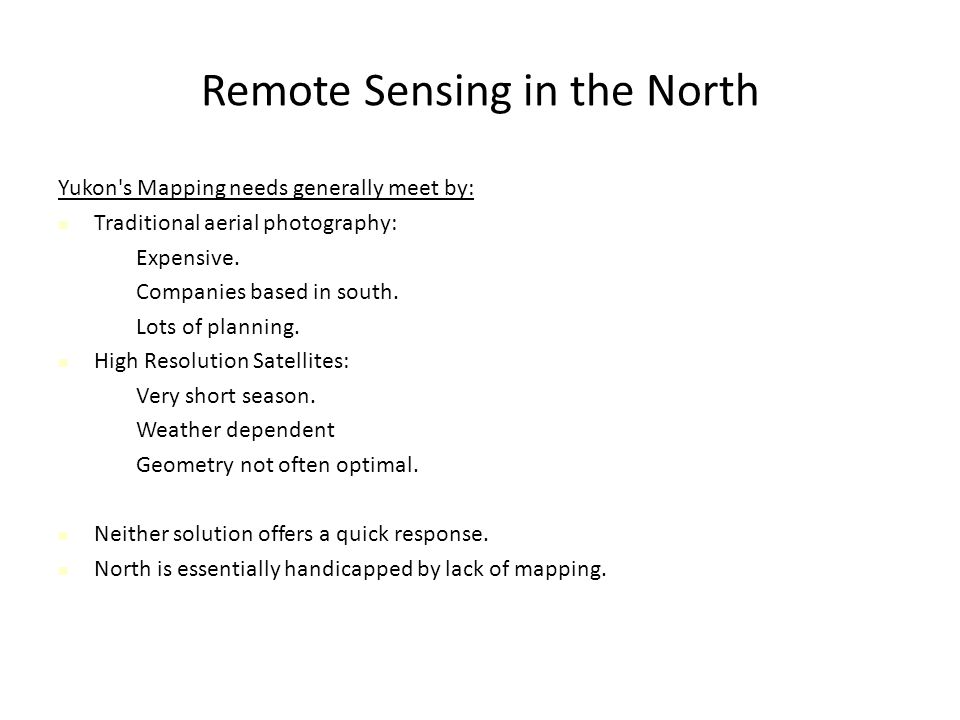 Remote Sensing in the North Yukon s Mapping needs generally meet by: Traditional aerial photography: Expensive.