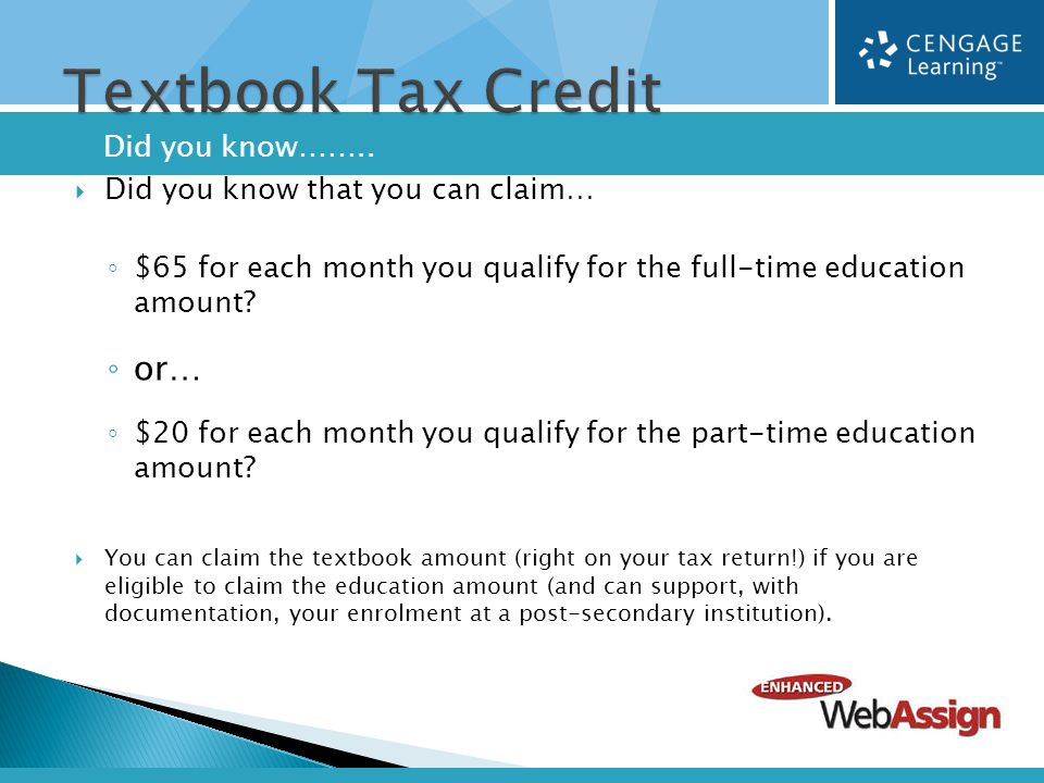  Did you know that you can claim… ◦ $65 for each month you qualify for the full-time education amount.