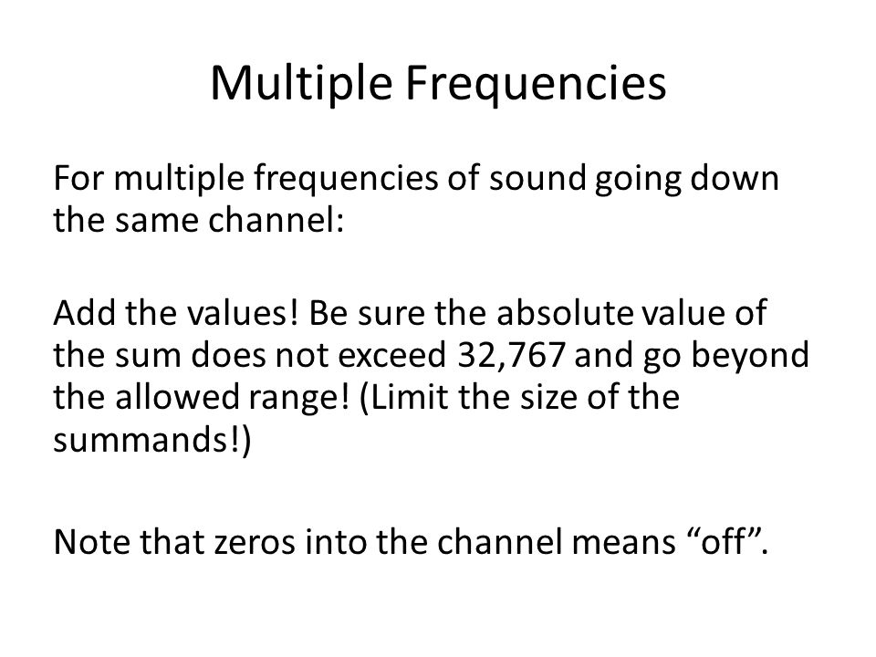Multiple Frequencies For multiple frequencies of sound going down the same channel: Add the values.