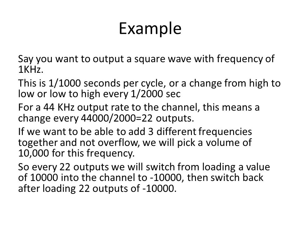 Example Say you want to output a square wave with frequency of 1KHz.
