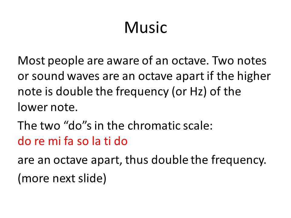 Music Most people are aware of an octave.