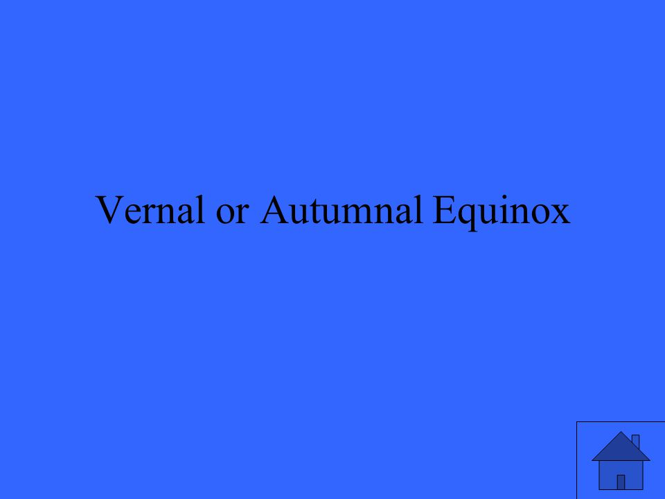 Vernal or Autumnal Equinox