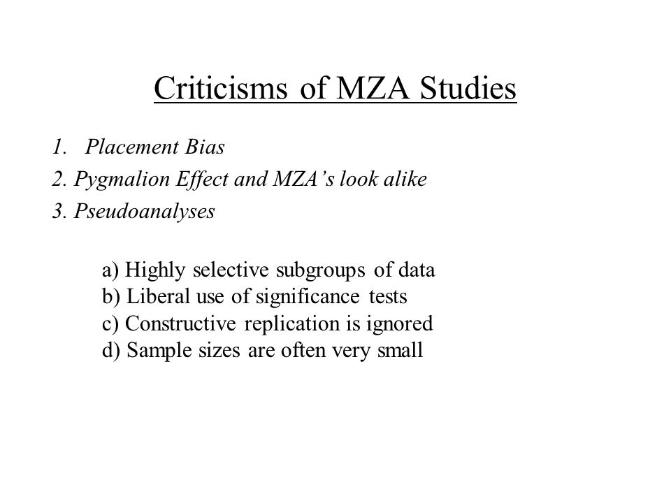 Criticisms of MZA Studies 1.Placement Bias 2. Pygmalion Effect and MZA's look alike 3.