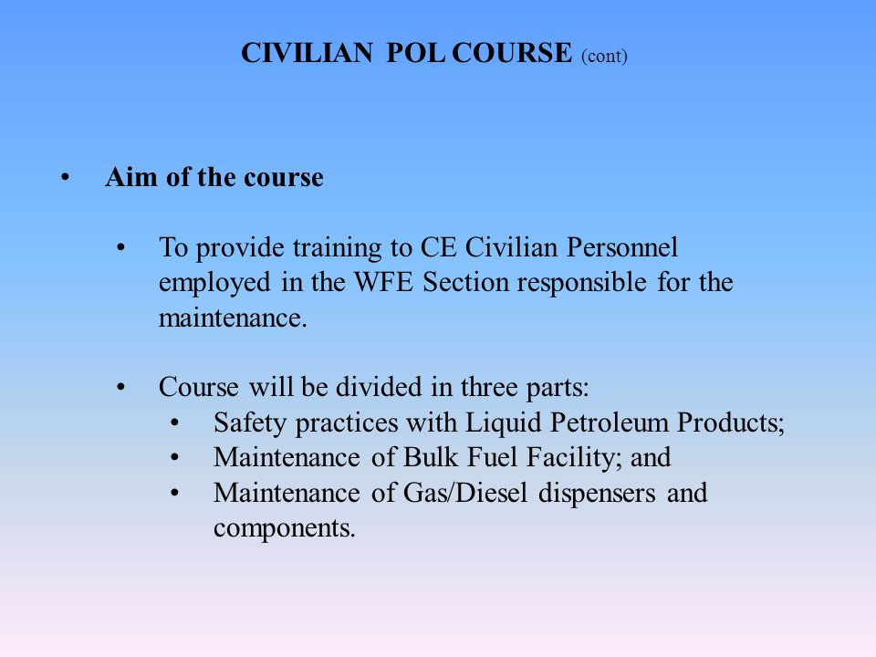 Aim of the course To provide training to CE Civilian Personnel employed in the WFE Section responsible for the maintenance.