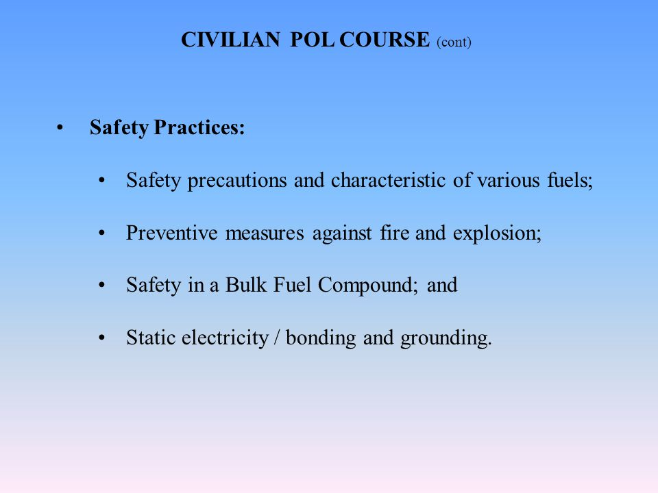 Safety Practices: Safety precautions and characteristic of various fuels; Preventive measures against fire and explosion; Safety in a Bulk Fuel Compound; and Static electricity / bonding and grounding.