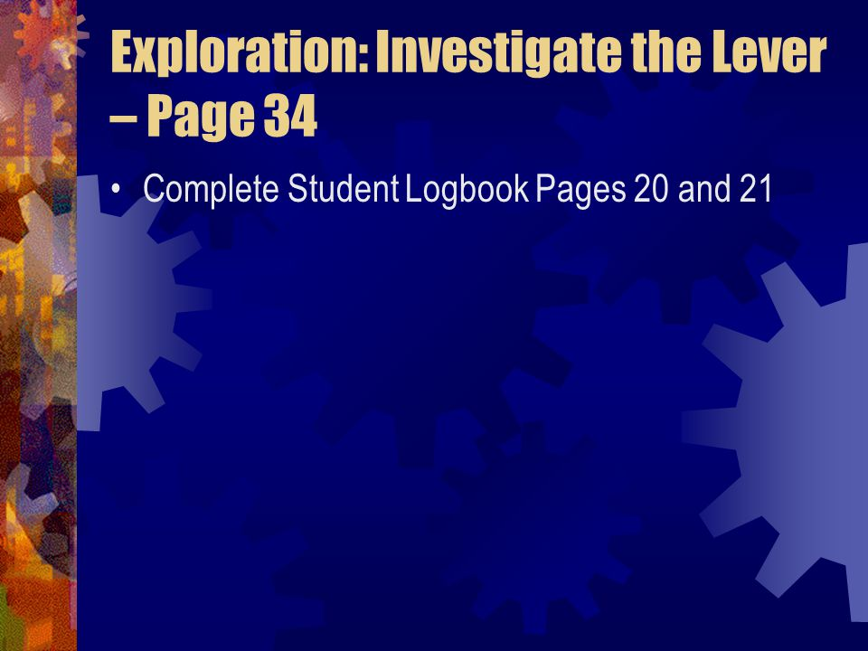Exploration: Investigate the Lever – Page 34 Complete Student Logbook Pages 20 and 21
