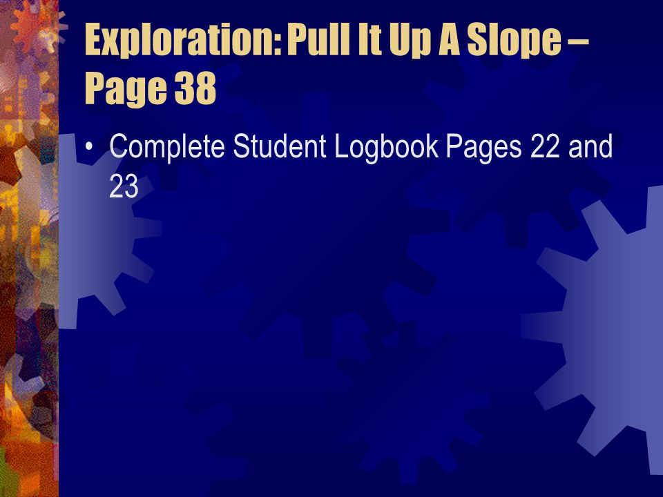 Exploration: Pull It Up A Slope – Page 38 Complete Student Logbook Pages 22 and 23