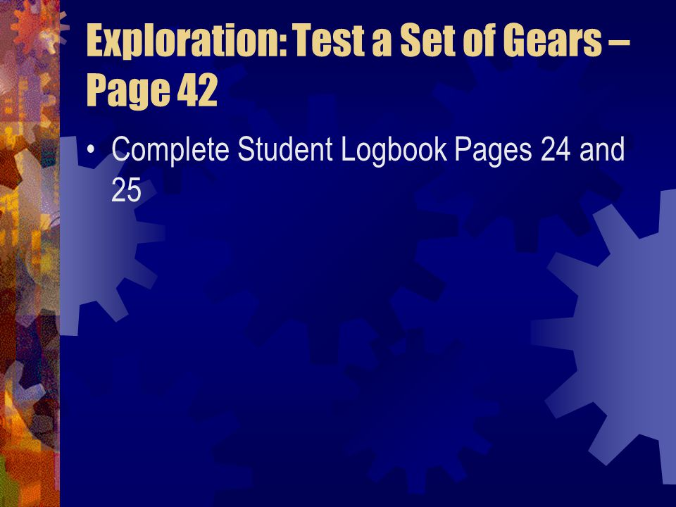 Exploration: Test a Set of Gears – Page 42 Complete Student Logbook Pages 24 and 25