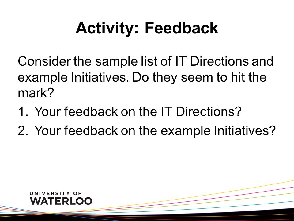 Activity: Feedback Consider the sample list of IT Directions and example Initiatives.