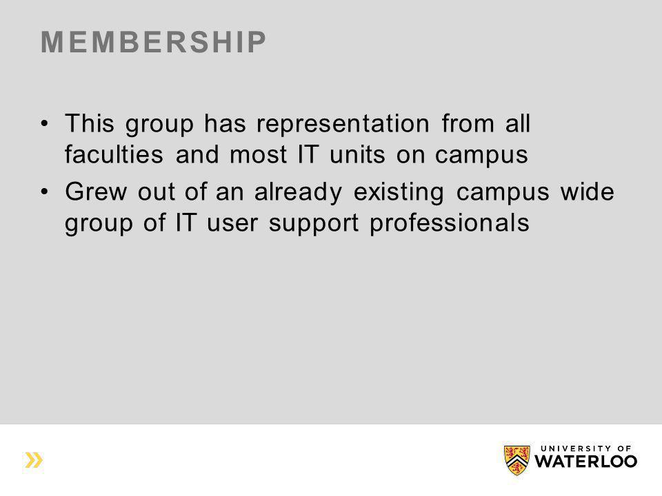 MEMBERSHIP This group has representation from all faculties and most IT units on campus Grew out of an already existing campus wide group of IT user support professionals