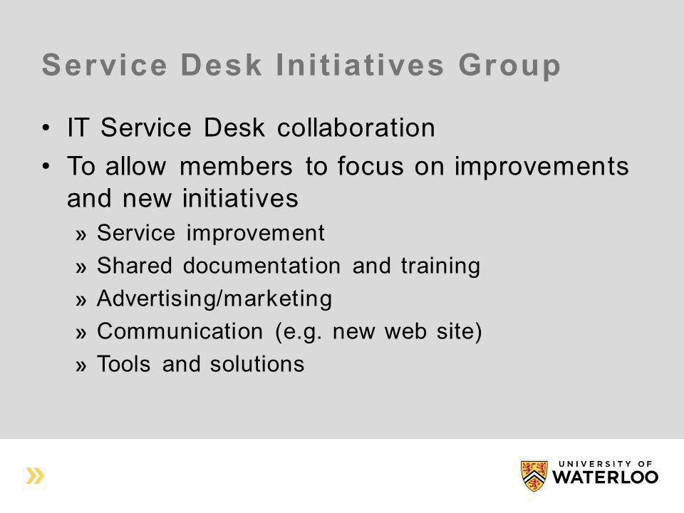 Service Desk Initiatives Group IT Service Desk collaboration To allow members to focus on improvements and new initiatives Service improvement Shared documentation and training Advertising/marketing Communication (e.g.