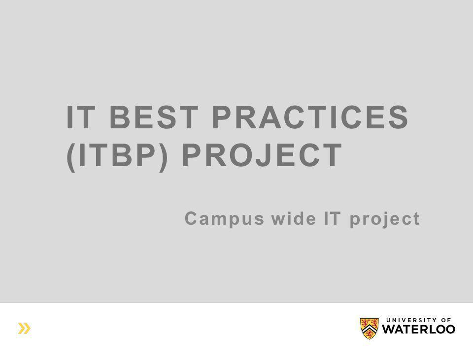IT BEST PRACTICES (ITBP) PROJECT Campus wide IT project