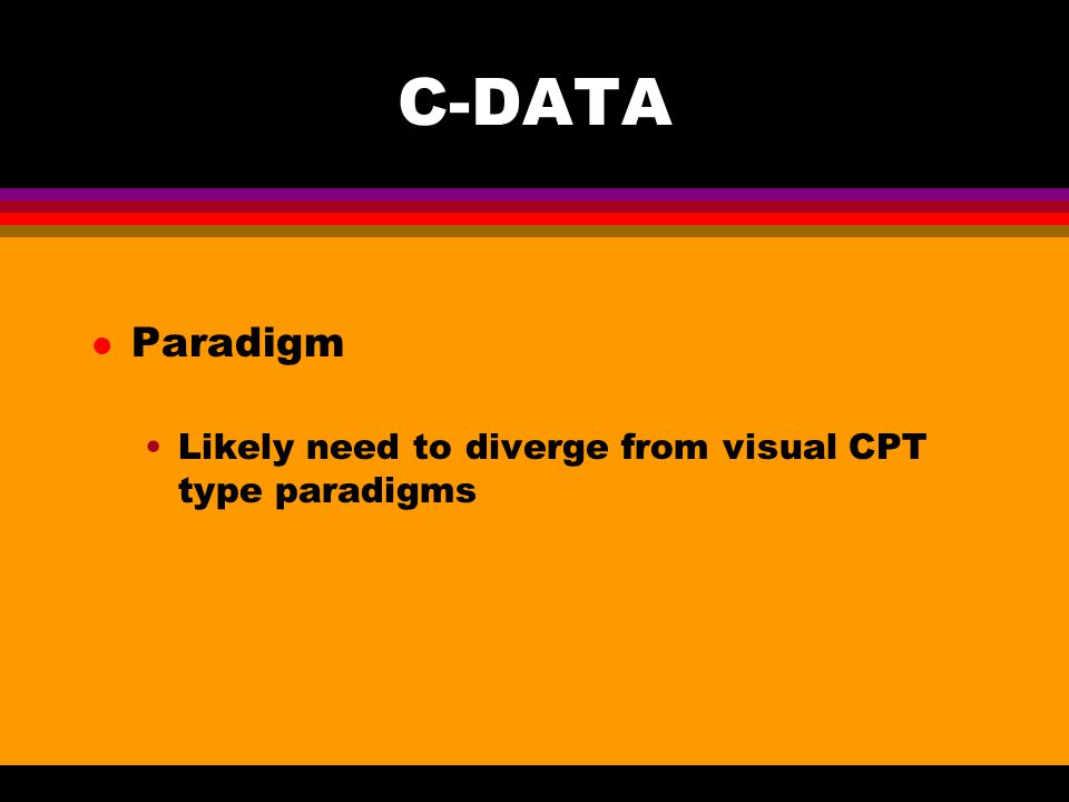 C-DATA l Paradigm Likely need to diverge from visual CPT type paradigms