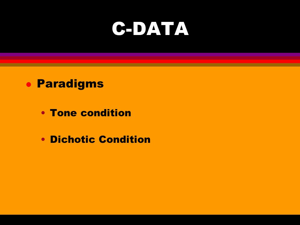 C-DATA l Paradigms Tone condition Dichotic Condition