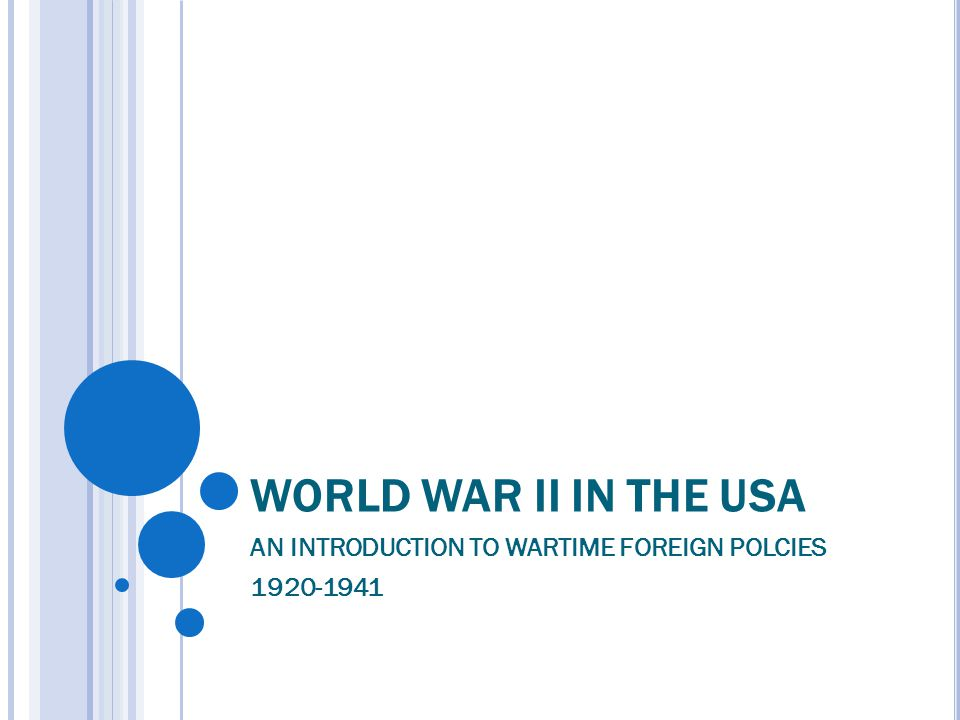WORLD WAR II IN THE USA AN INTRODUCTION TO WARTIME FOREIGN POLCIES 1920-1941
