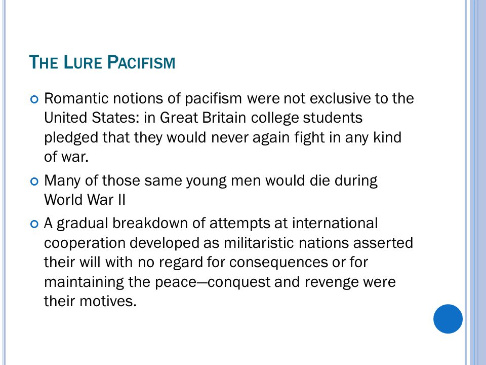 T HE L URE P ACIFISM Romantic notions of pacifism were not exclusive to the United States: in Great Britain college students pledged that they would never again fight in any kind of war.