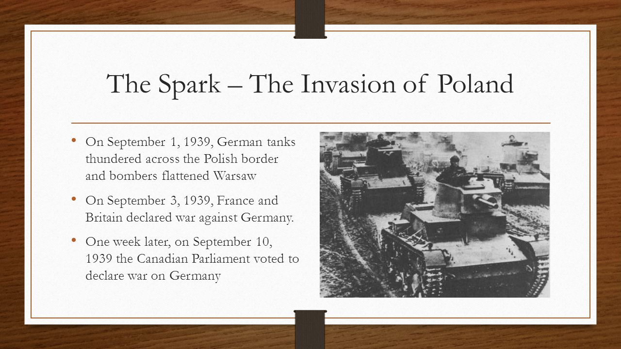 The Spark – The Invasion of Poland On September 1, 1939, German tanks thundered across the Polish border and bombers flattened Warsaw On September 3, 1939, France and Britain declared war against Germany.