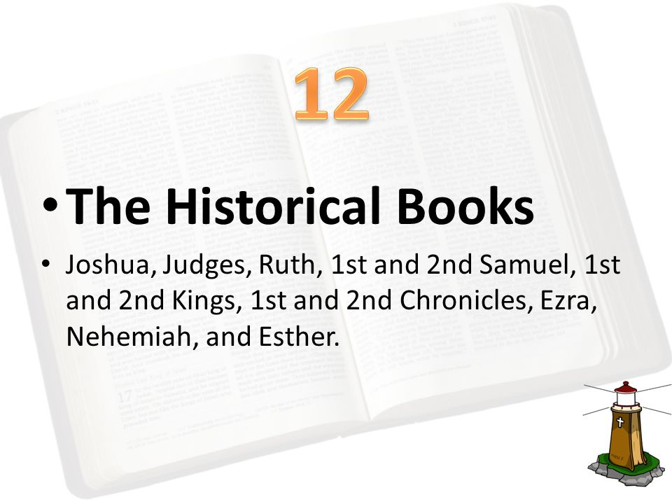 The Historical Books Joshua, Judges, Ruth, 1st and 2nd Samuel, 1st and 2nd Kings, 1st and 2nd Chronicles, Ezra, Nehemiah, and Esther.