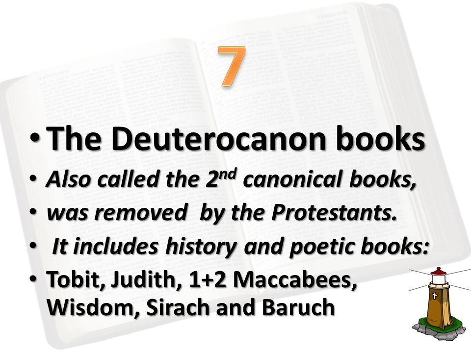 The Deuterocanon books The Deuterocanon books Also called the 2 nd canonical books, Also called the 2 nd canonical books, was removed by the Protestants.