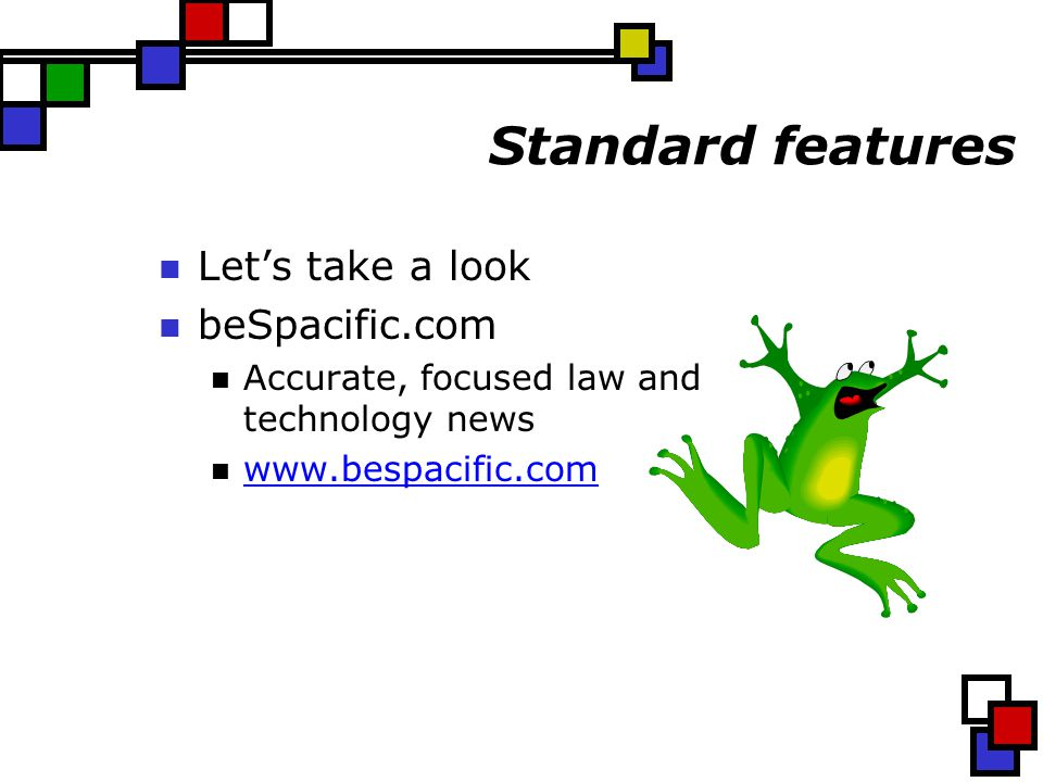 Standard features Let's take a look beSpacific.com Accurate, focused law and technology news www.bespacific.com