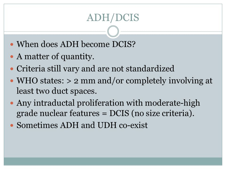 ADH/DCIS When does ADH become DCIS. A matter of quantity.
