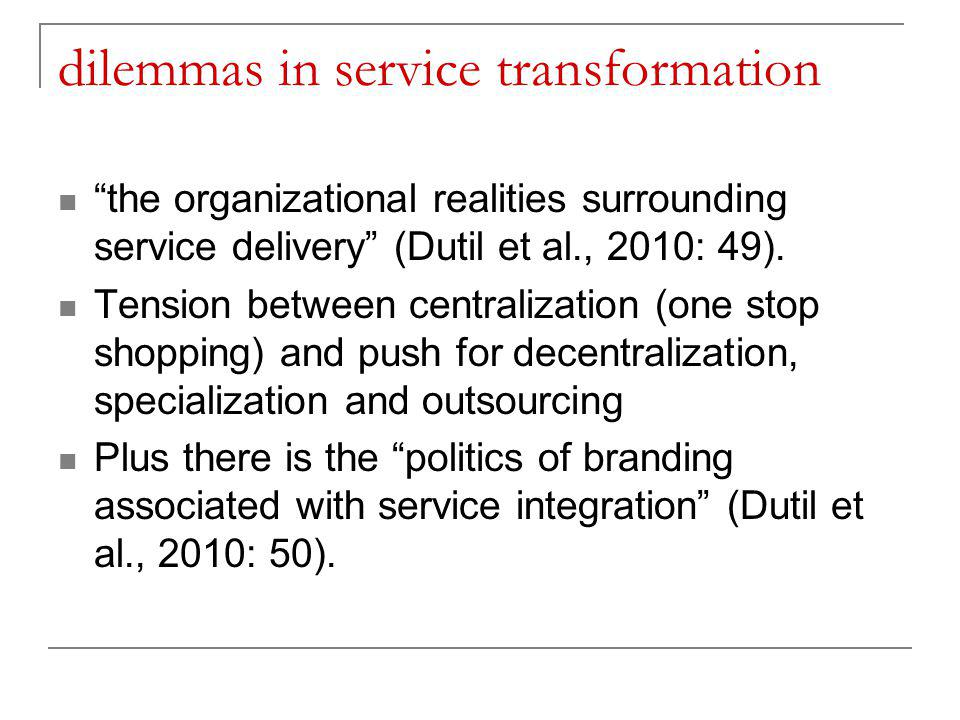 dilemmas in service transformation the organizational realities surrounding service delivery (Dutil et al., 2010: 49).