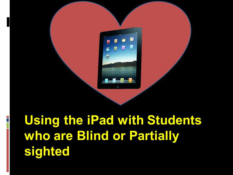 Using the iPad with Students who are Blind or Partially sighted