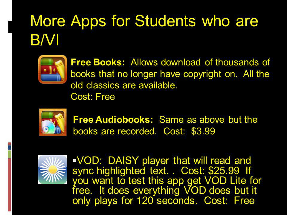 More Apps for Students who are B/VI  VOD: DAISY player that will read and sync highlighted text..