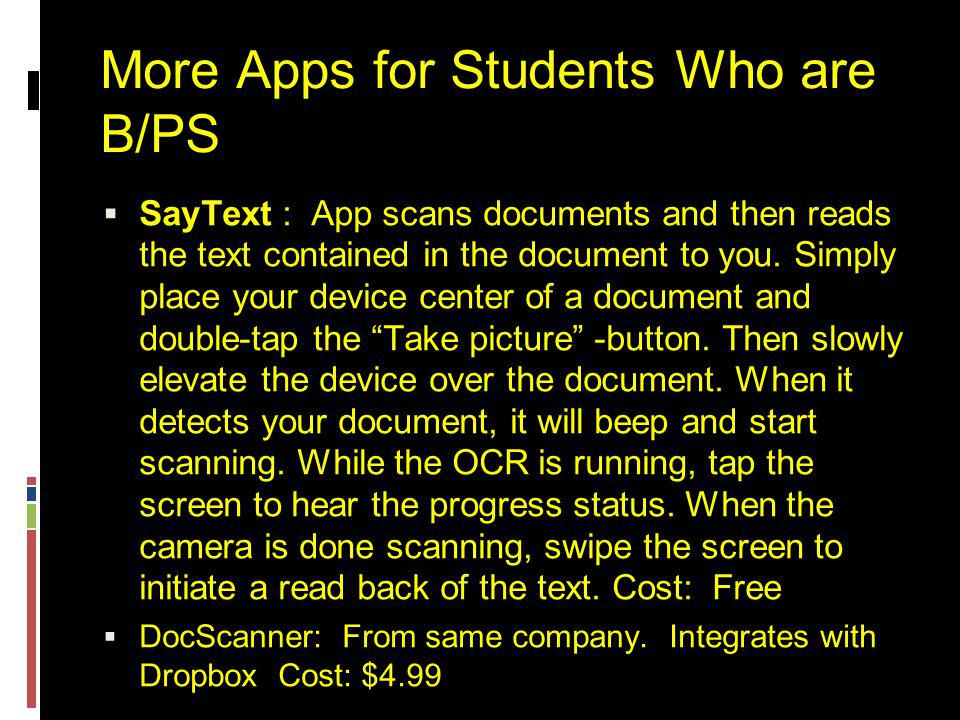 More Apps for Students Who are B/PS  SayText : App scans documents and then reads the text contained in the document to you.