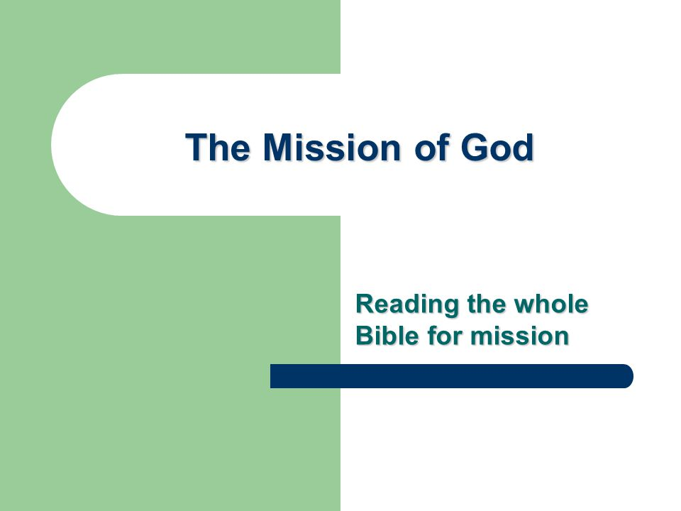 The Mission of God Reading the whole Bible for mission