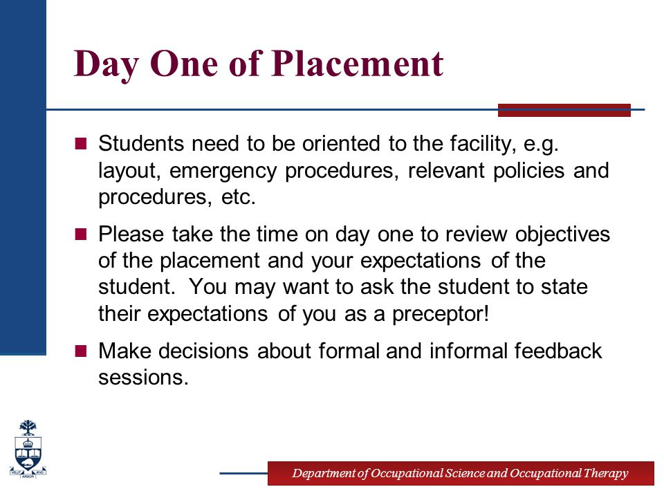 Department of Occupational Science and Occupational Therapy Day One of Placement Students need to be oriented to the facility, e.g.