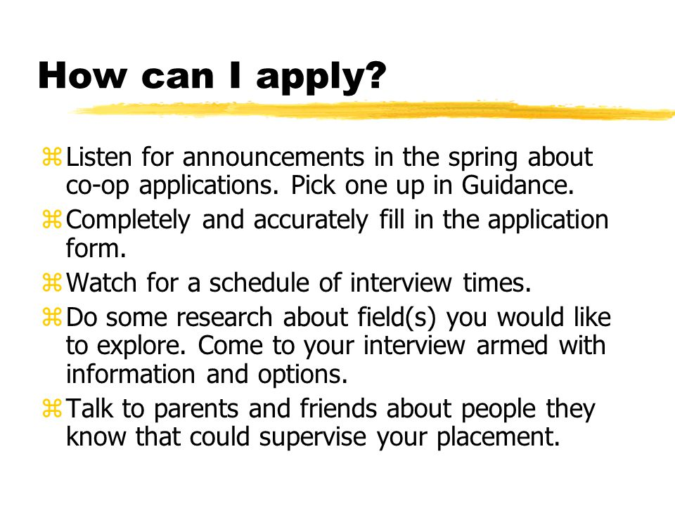 How can I apply. zListen for announcements in the spring about co-op applications.