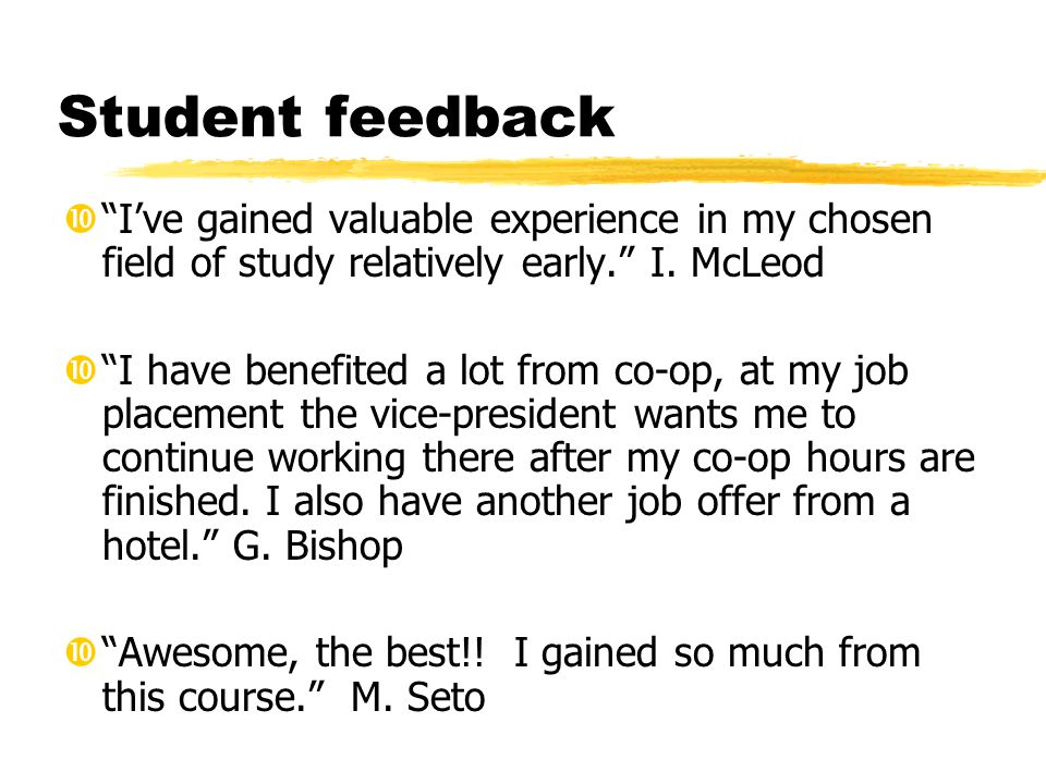 Student feedback I've gained valuable experience in my chosen field of study relatively early. I.