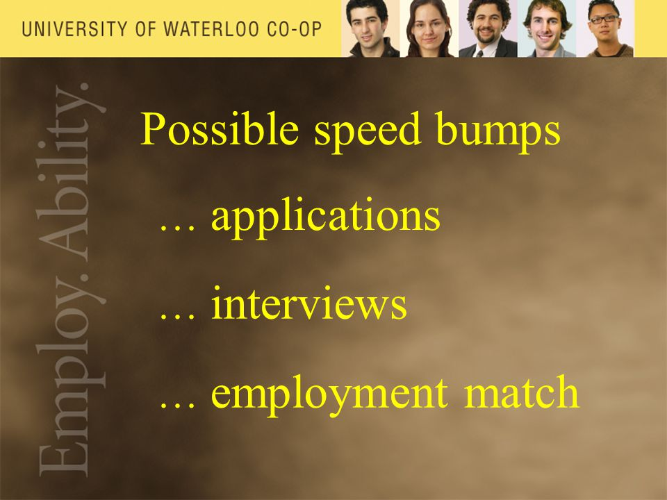 Possible speed bumps … applications … interviews … employment match