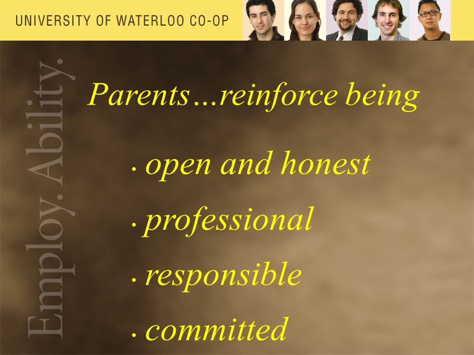 Parents…reinforce being open and honest professional responsible committed