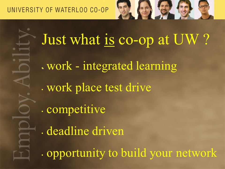 work - integrated learning work place test drive competitive deadline driven opportunity to build your network Just what is co-op at UW
