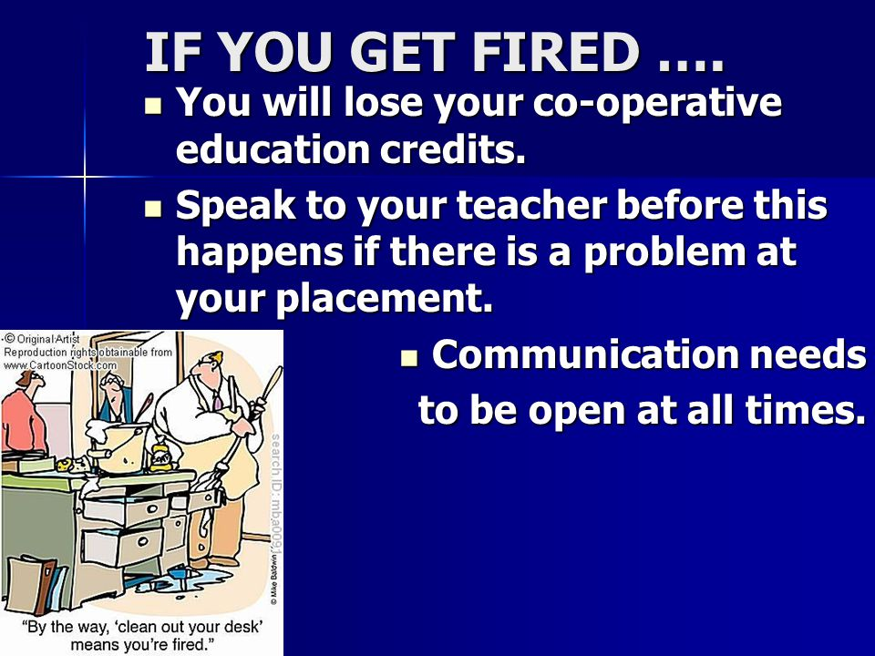 IF YOU GET FIRED …. You will lose your co-operative education credits.