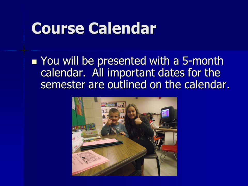 Course Calendar You will be presented with a 5-month calendar.