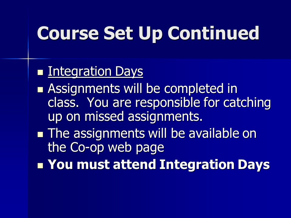 Course Set Up Continued Integration Days Integration Days Assignments will be completed in class.