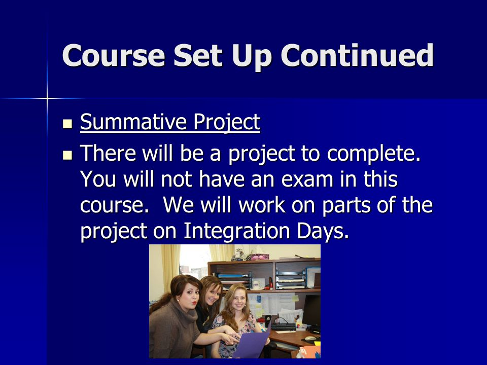 Course Set Up Continued Summative Project Summative Project There will be a project to complete.