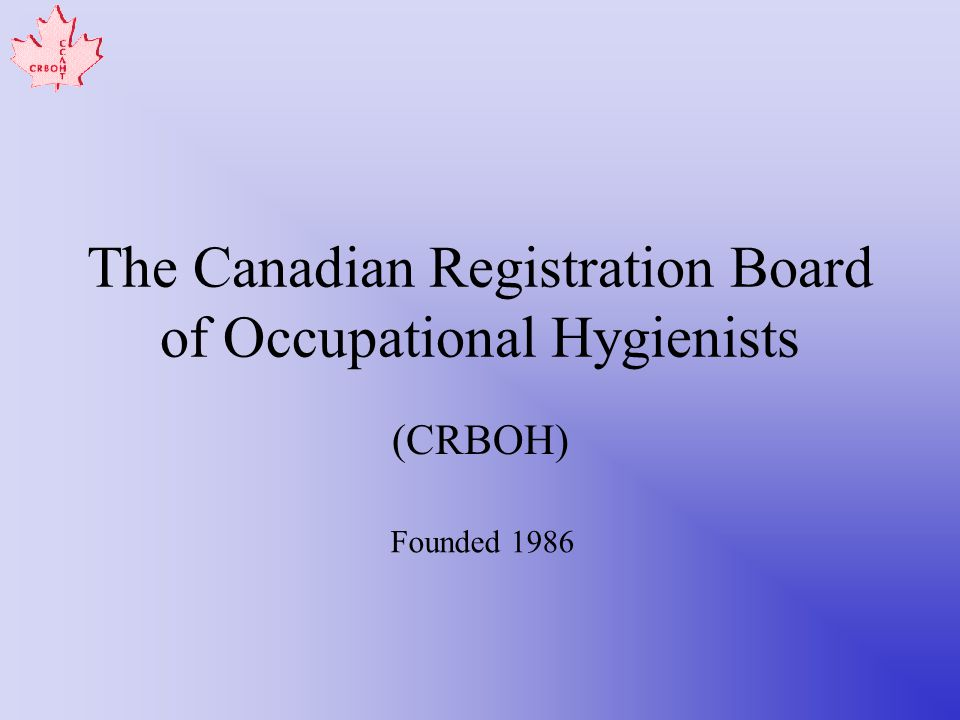 The Canadian Registration Board of Occupational Hygienists (CRBOH) Founded 1986